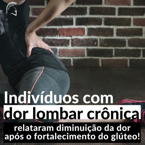 Indivíduos com DOR LOMBAR CRÔNICA  relatam diminuição da dor após o fortalecimento do GLÚTEO!